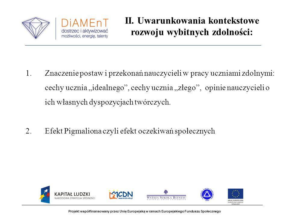 Projekt współfinansowany przez Unię Europejską w ramach Europejskiego Funduszu Społecznego II. Uwarunkowania kontekstowe rozwoju wybitnych zdolności: