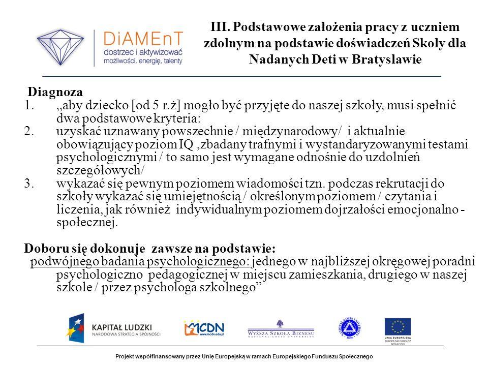 Projekt współfinansowany przez Unię Europejską w ramach Europejskiego Funduszu Społecznego III. Podstawowe założenia pracy z uczniem zdolnym na podsta