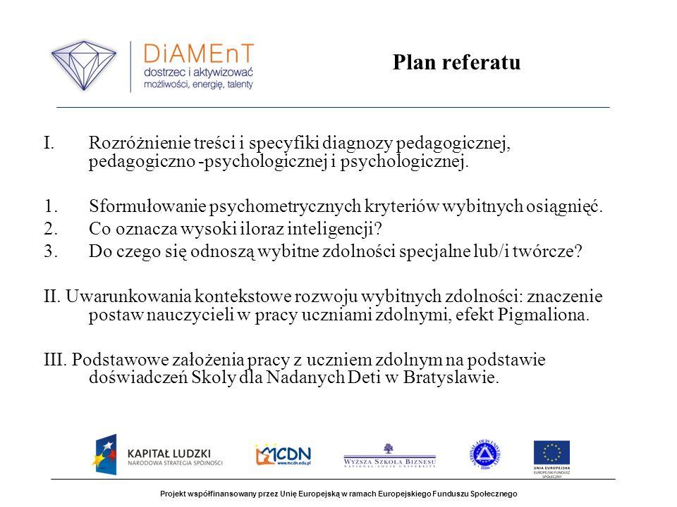 Plan referatu I.Rozróżnienie treści i specyfiki diagnozy pedagogicznej, pedagogiczno -psychologicznej i psychologicznej. 1.Sformułowanie psychometrycz