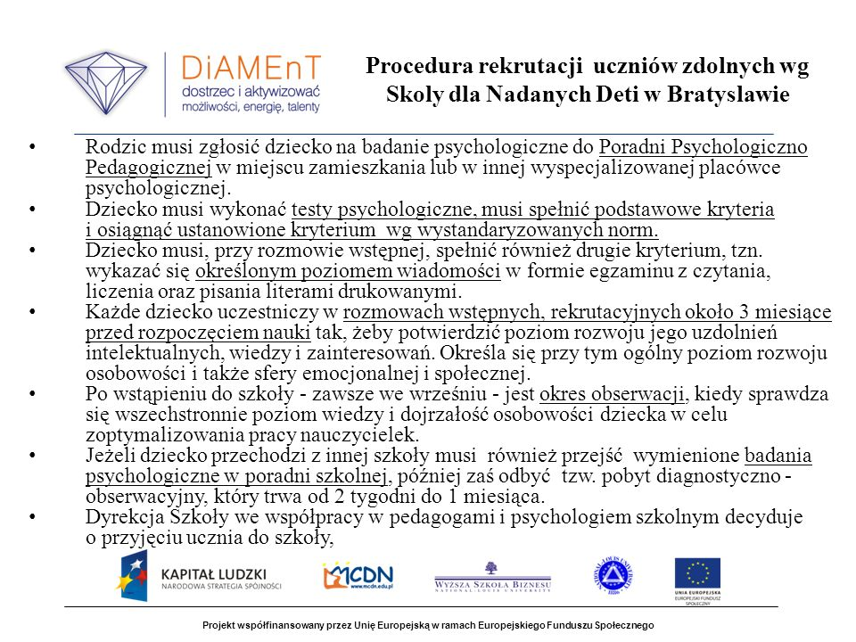 Projekt współfinansowany przez Unię Europejską w ramach Europejskiego Funduszu Społecznego Procedura rekrutacji uczniów zdolnych wg Skoly dla Nadanych