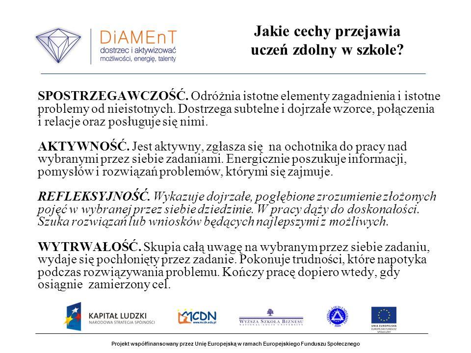 Projekt współfinansowany przez Unię Europejską w ramach Europejskiego Funduszu Społecznego Jakie cechy przejawia uczeń zdolny w szkole? SPOSTRZEGAWCZO