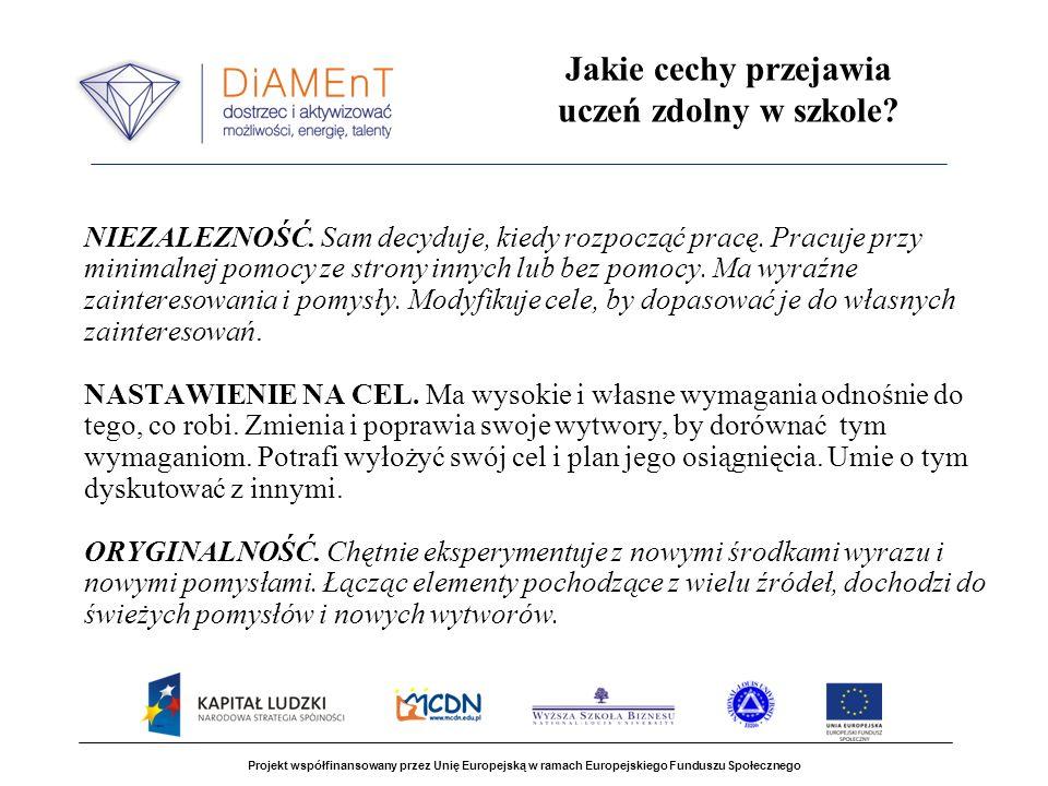 Projekt współfinansowany przez Unię Europejską w ramach Europejskiego Funduszu Społecznego Jakie cechy przejawia uczeń zdolny w szkole? NIEZALEZNOŚĆ.