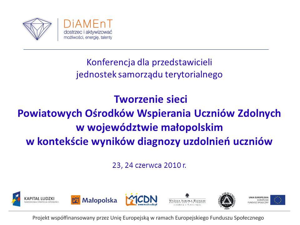 Konferencja dla przedstawicieli jednostek samorządu terytorialnego Tworzenie sieci Powiatowych Ośrodków Wspierania Uczniów Zdolnych w województwie małopolskim w kontekście wyników diagnozy uzdolnień uczniów 23, 24 czerwca 2010 r.