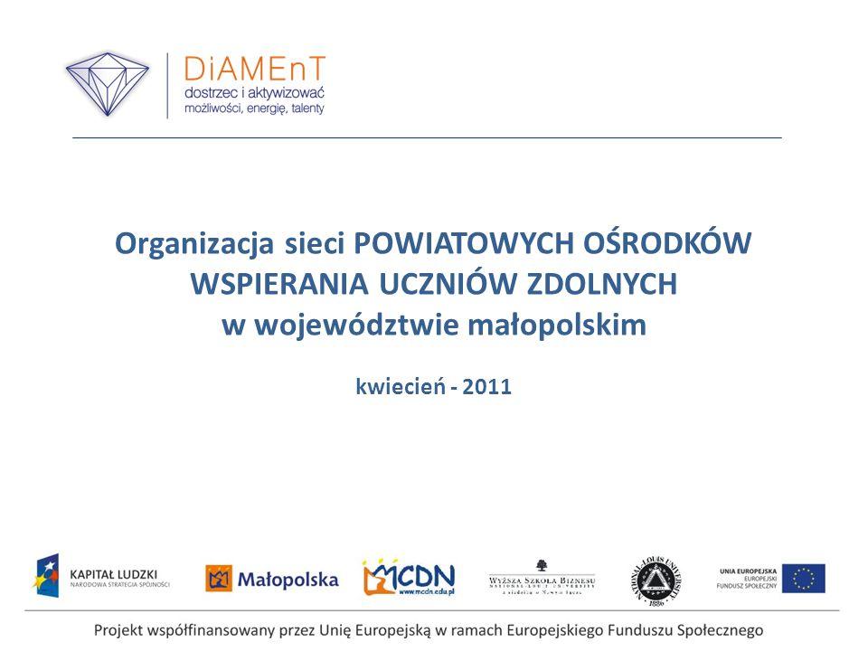 Organizacja sieci POWIATOWYCH OŚRODKÓW WSPIERANIA UCZNIÓW ZDOLNYCH w województwie małopolskim kwiecień - 2011
