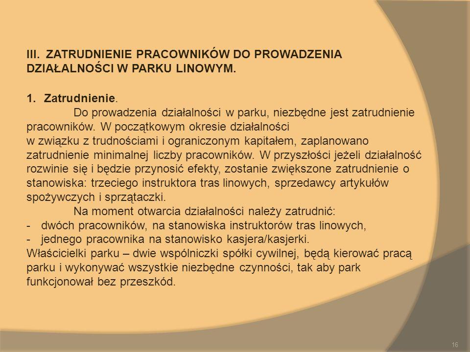 III. ZATRUDNIENIE PRACOWNIKÓW DO PROWADZENIA DZIAŁALNOŚCI W PARKU LINOWYM. 1.Zatrudnienie. Do prowadzenia działalności w parku, niezbędne jest zatrudn