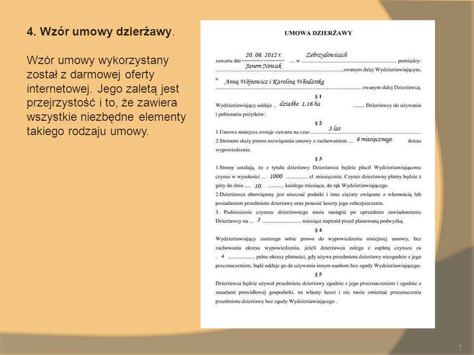 4. Wzór umowy dzierżawy. Wzór umowy wykorzystany został z darmowej oferty internetowej. Jego zaletą jest przejrzystość i to, że zawiera wszystkie niez