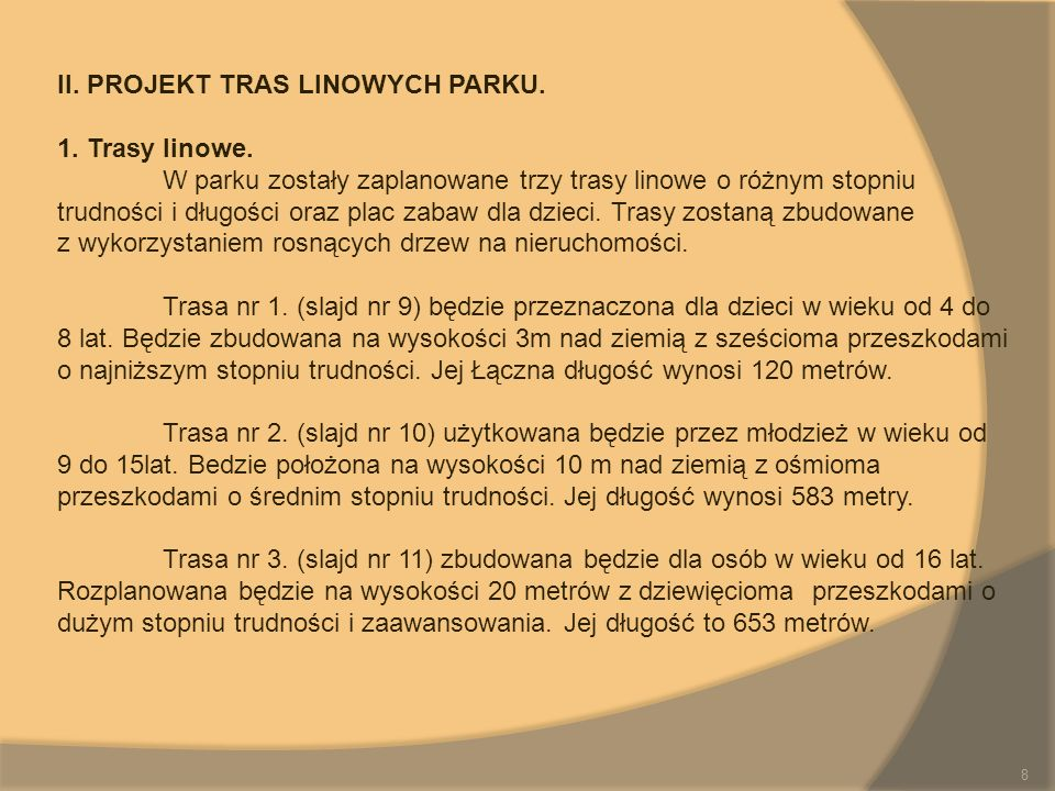II. PROJEKT TRAS LINOWYCH PARKU. 1. Trasy linowe. W parku zostały zaplanowane trzy trasy linowe o różnym stopniu trudności i długości oraz plac zabaw