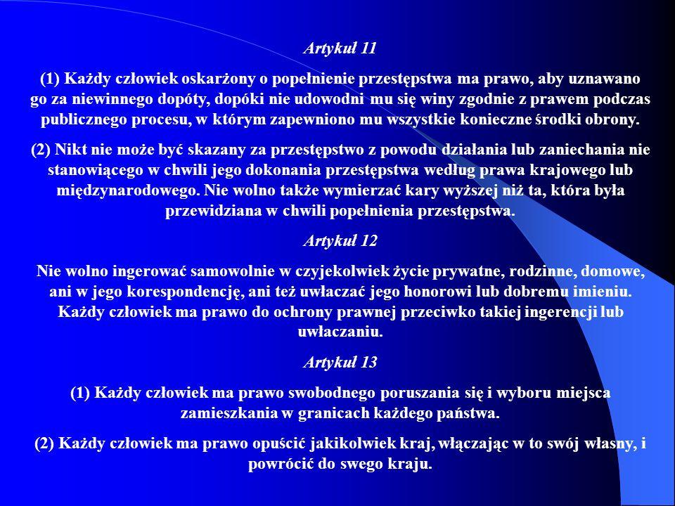 Artykuł 11 (1) Każdy człowiek oskarżony o popełnienie przestępstwa ma prawo, aby uznawano go za niewinnego dopóty, dopóki nie udowodni mu się winy zgodnie z prawem podczas publicznego procesu, w którym zapewniono mu wszystkie konieczne środki obrony.