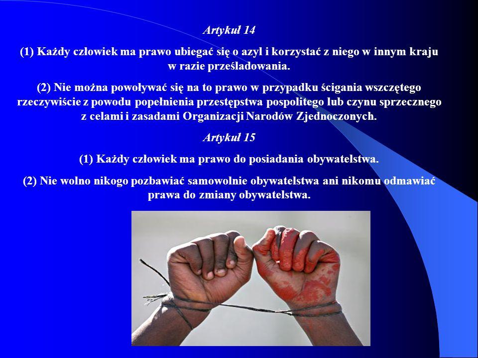 Artykuł 14 (1) Każdy człowiek ma prawo ubiegać się o azyl i korzystać z niego w innym kraju w razie prześladowania.