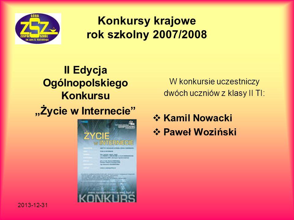 2013-12-31 Konkursy krajowe rok szkolny 2007/2008 II Edycja Ogólnopolskiego Konkursu Życie w Internecie W konkursie uczestniczy dwóch uczniów z klasy