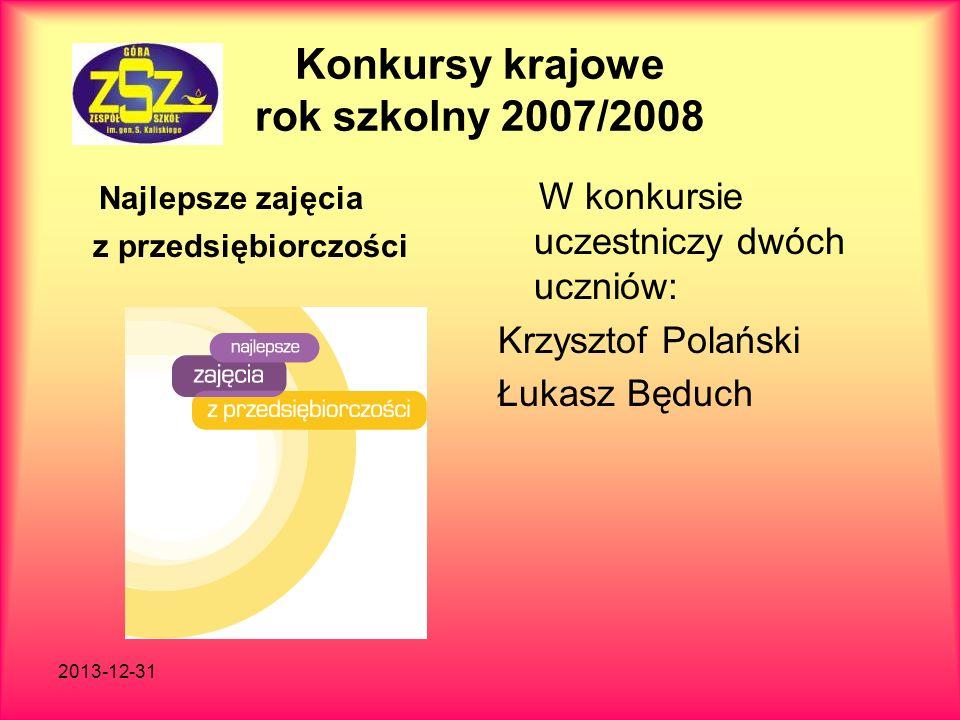 2013-12-31 Konkursy krajowe rok szkolny 2007/2008 Najlepsze zajęcia z przedsiębiorczości W konkursie uczestniczy dwóch uczniów: Krzysztof Polański Łuk