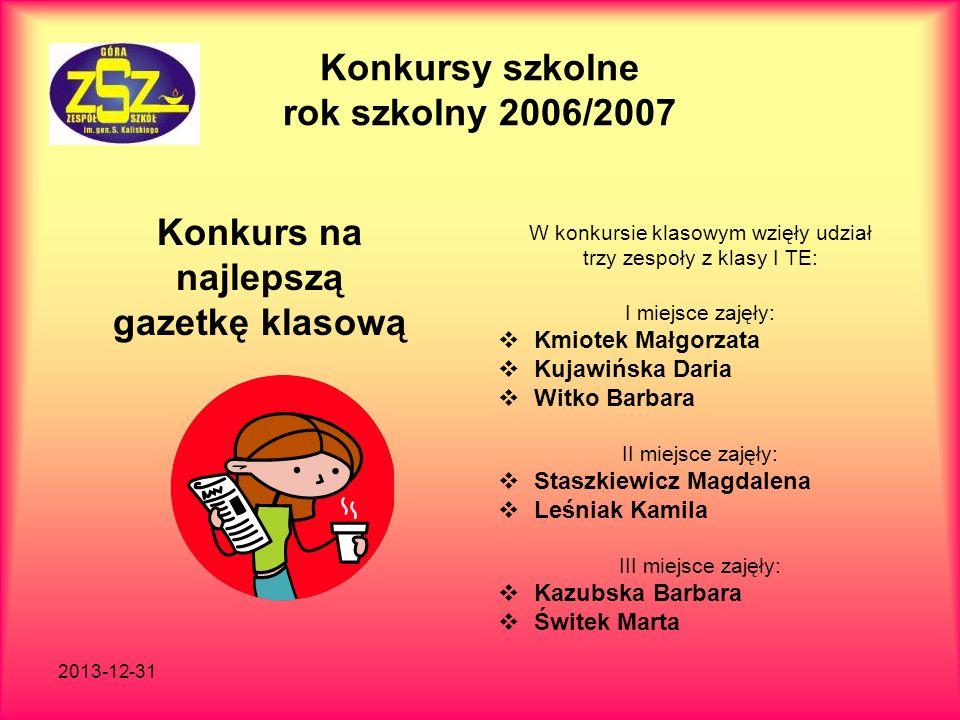 2013-12-31 Konkursy szkolne rok szkolny 2006/2007 Konkurs na najlepszą gazetkę klasową W konkursie klasowym wzięły udział trzy zespoły z klasy I TE: I