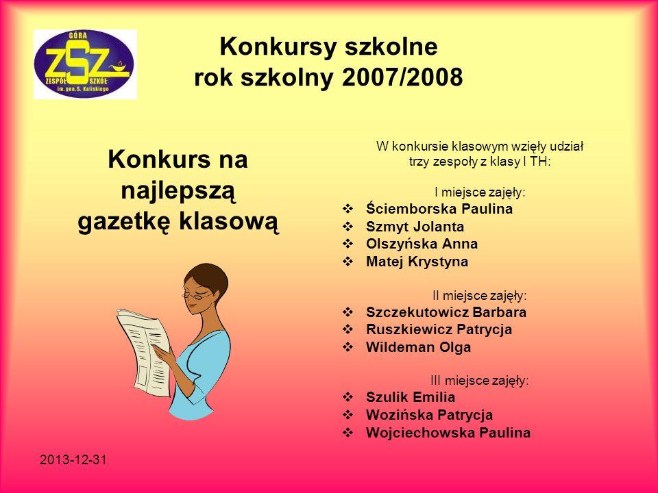 2013-12-31 Konkursy szkolne rok szkolny 2007/2008 Konkurs na najlepszą gazetkę klasową W konkursie klasowym wzięły udział trzy zespoły z klasy I TH: I