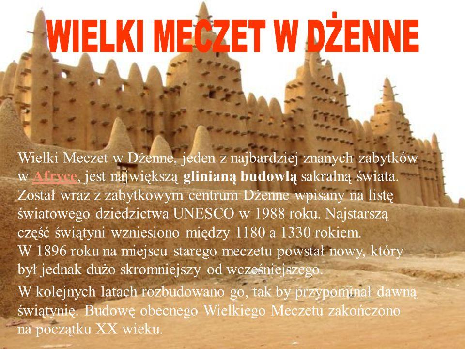 Wielki Meczet w Dżenne, jeden z najbardziej znanych zabytków w Afryce, jest największą glinianą budowlą sakralną świata.