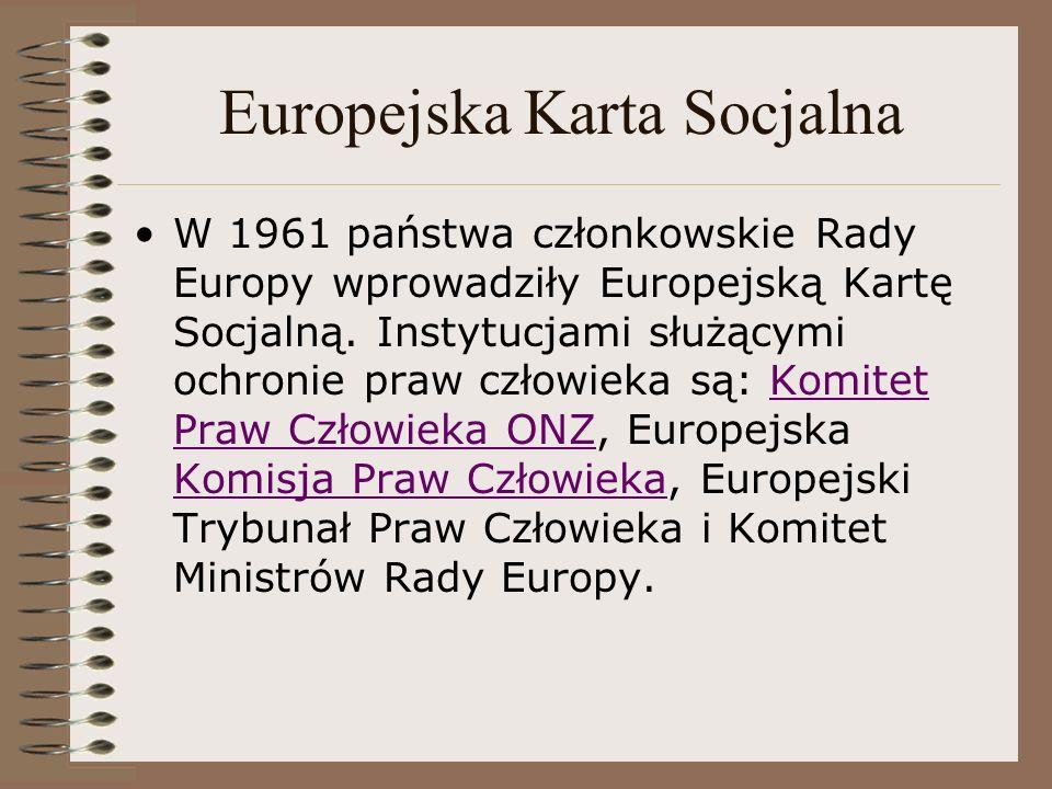 Europejska Karta Socjalna W 1961 państwa członkowskie Rady Europy wprowadziły Europejską Kartę Socjalną. Instytucjami służącymi ochronie praw człowiek