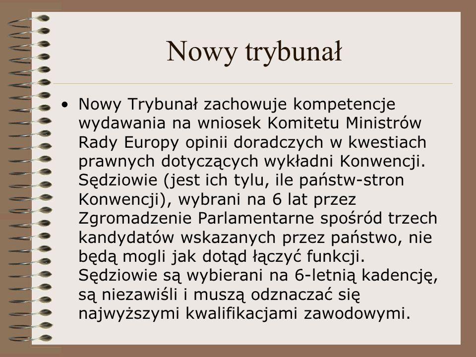 Nowy trybunał Nowy Trybunał zachowuje kompetencje wydawania na wniosek Komitetu Ministrów Rady Europy opinii doradczych w kwestiach prawnych dotyczący