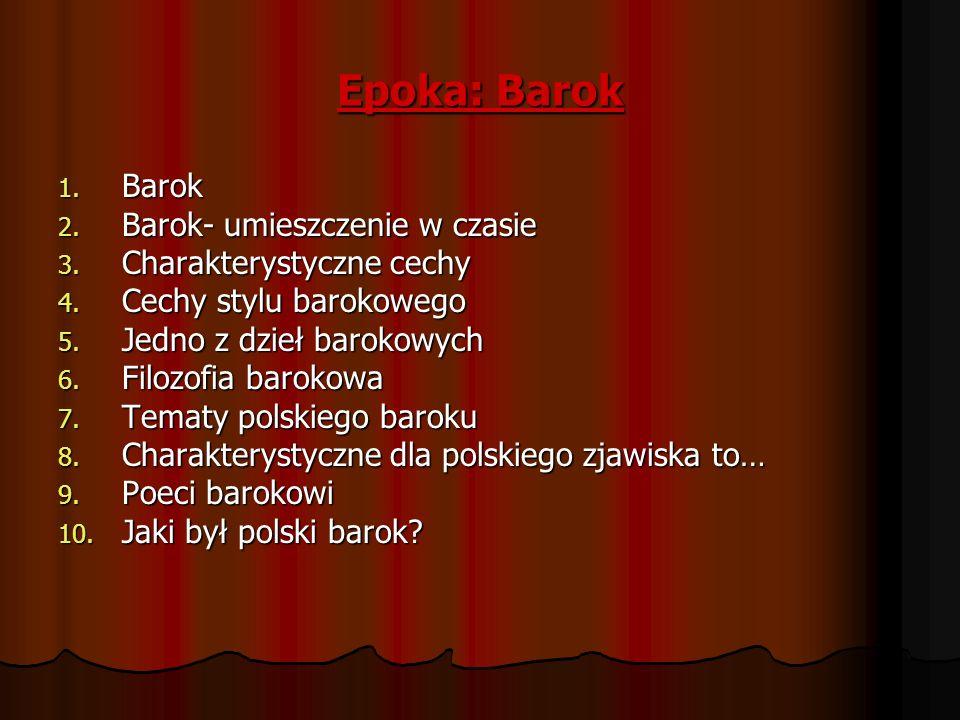 Epoka: Barok 1. Barok 2. Barok- umieszczenie w czasie 3. Charakterystyczne cechy 4. Cechy stylu barokowego 5. Jedno z dzieł barokowych 6. Filozofia ba