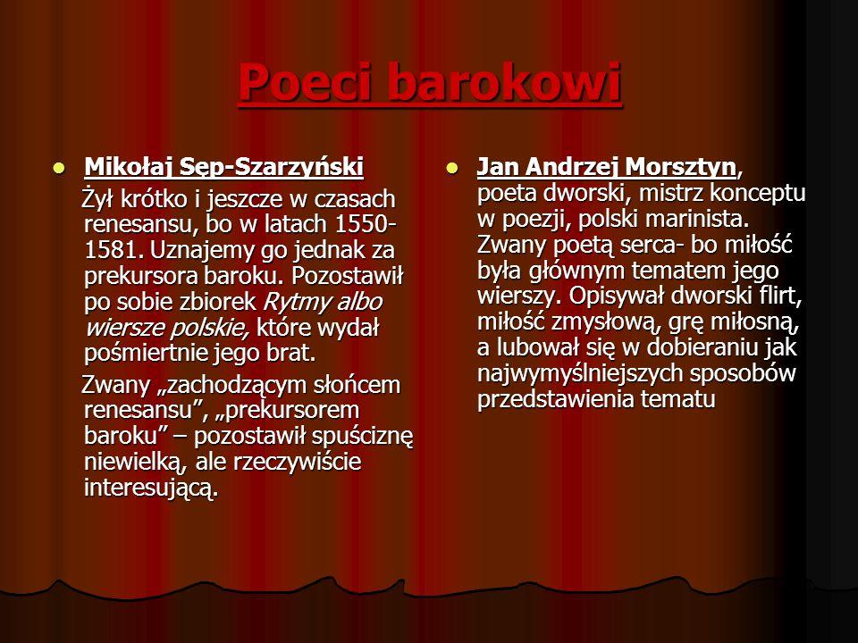 Poeci barokowi Mikołaj Sęp-Szarzyński Mikołaj Sęp-Szarzyński Żył krótko i jeszcze w czasach renesansu, bo w latach 1550- 1581. Uznajemy go jednak za p