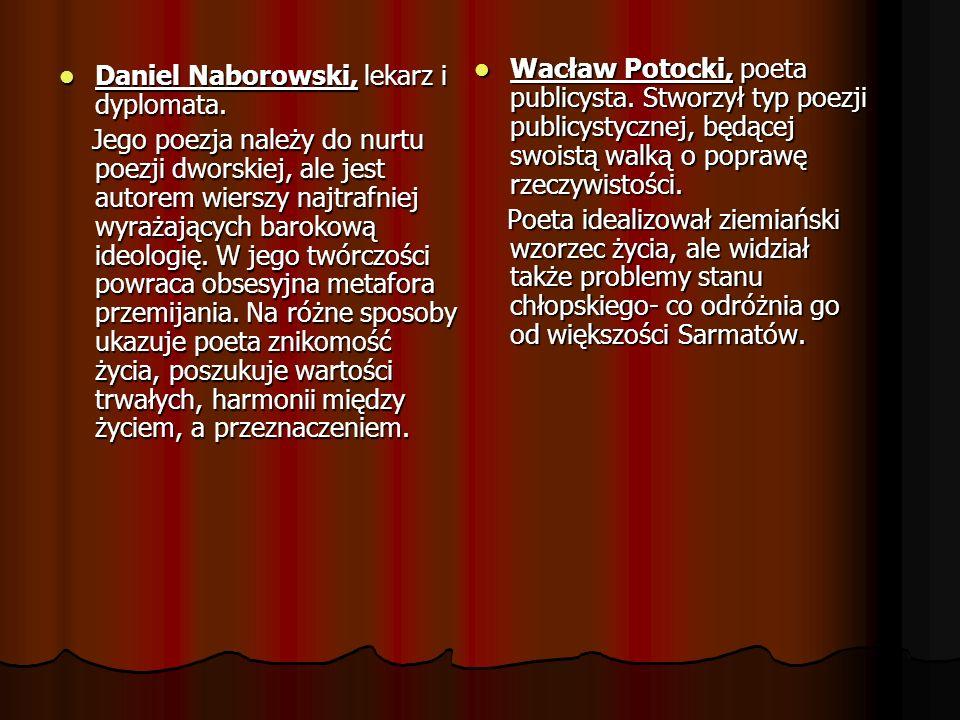 Daniel Naborowski, lekarz i dyplomata. Daniel Naborowski, lekarz i dyplomata. Jego poezja należy do nurtu poezji dworskiej, ale jest autorem wierszy n