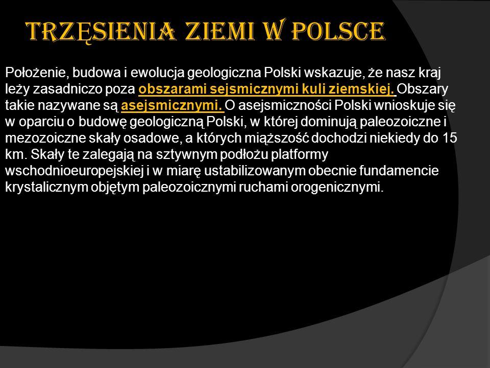 TRZ Ę SIENIA ZIEMI W POLSCE Położenie, budowa i ewolucja geologiczna Polski wskazuje, że nasz kraj leży zasadniczo poza obszarami sejsmicznymi kuli zi
