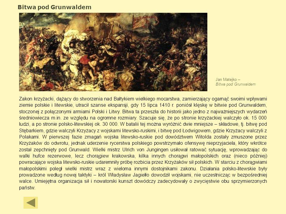 Bitwa pod Grunwaldem Jan Matejko – Bitwa pod Grunwaldem Zakon krzyżacki, dążący do stworzenia nad Bałtykiem wielkiego mocarstwa, zamierzający ogarnąć