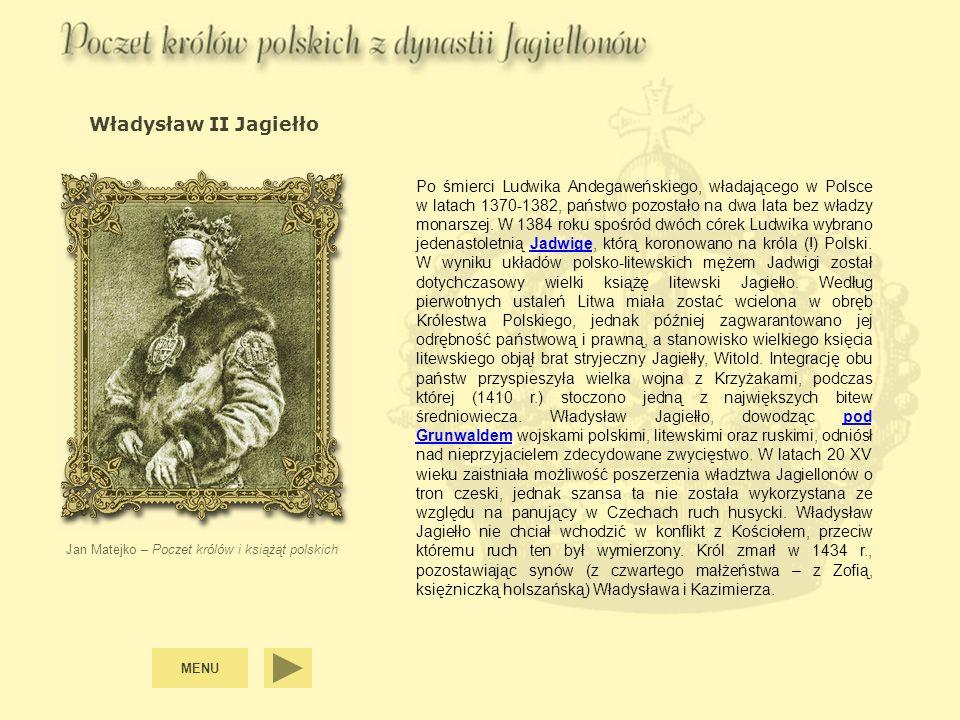 MENU Władysław II Jagiełło Jan Matejko – Poczet królów i książąt polskich Po śmierci Ludwika Andegaweńskiego, władającego w Polsce w latach 1370-1382,