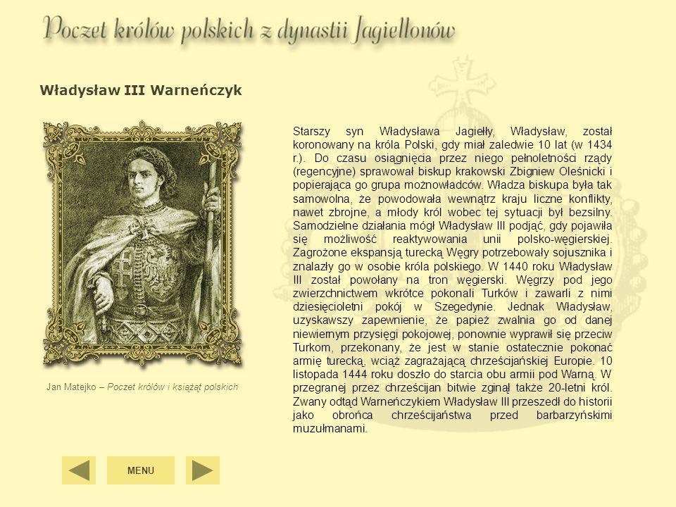 MENU Władysław III Warneńczyk Jan Matejko – Poczet królów i książąt polskich Starszy syn Władysława Jagiełły, Władysław, został koronowany na króla Po