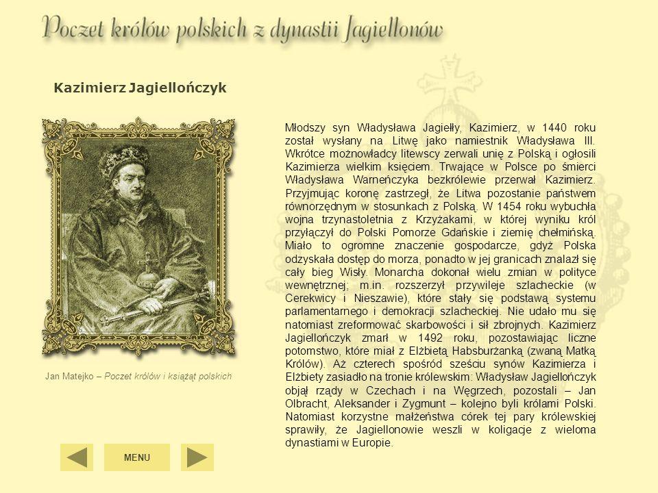 Kazimierz Jagiellończyk Jan Matejko – Poczet królów i książąt polskich Młodszy syn Władysława Jagiełły, Kazimierz, w 1440 roku został wysłany na Litwę