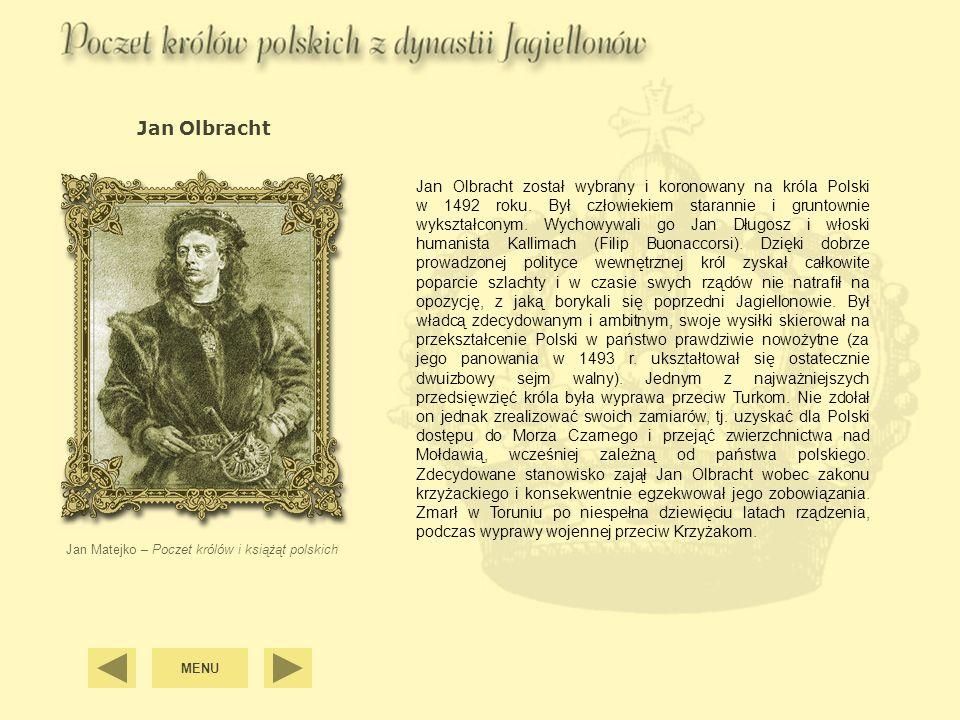Jan Olbracht Jan Matejko – Poczet królów i książąt polskich Jan Olbracht został wybrany i koronowany na króla Polski w 1492 roku. Był człowiekiem star