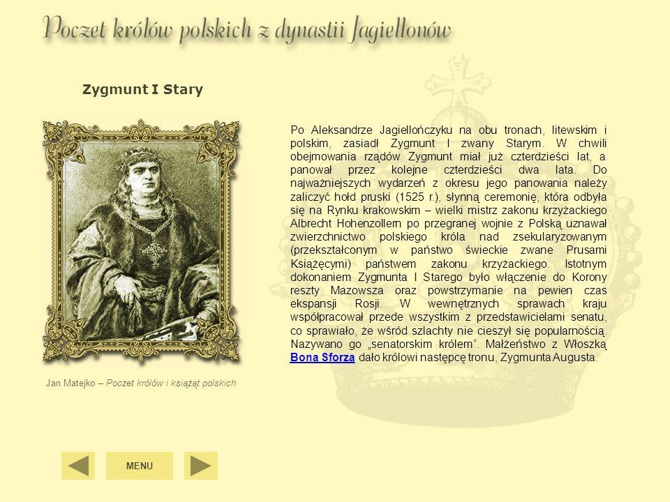 Zygmunt II August Jan Matejko – Poczet królów i książąt polskich Jeszcze za życia Zygmunta I Starego, ukoronowano na króla Polski Zygmunta II Augusta, który faktyczne rządy objął po śmierci ojca.