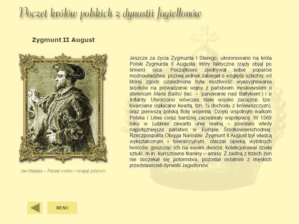 Zygmunt II August Jan Matejko – Poczet królów i książąt polskich Jeszcze za życia Zygmunta I Starego, ukoronowano na króla Polski Zygmunta II Augusta,
