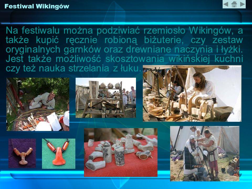Festiwal Wikingów Na festiwalu można podziwiać rzemiosło Wikingów, a także kupić ręcznie robioną biżuterie, czy zestaw oryginalnych garnków oraz drewn