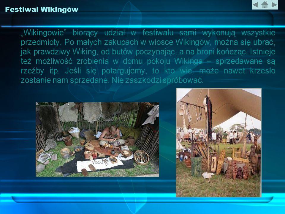 Festiwal Wikingów Wikingowie biorący udział w festiwalu sami wykonują wszystkie przedmioty. Po małych zakupach w wiosce Wikingów, można się ubrać, jak