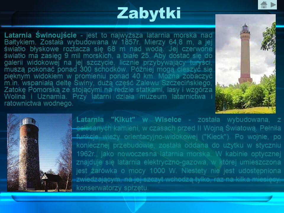 Zabytki Latarnia Świnoujście - jest to najwyższa latarnia morska nad Bałtykiem. Została wybudowana w 1857r. Mierzy 64,8 m, a jej światło błyskowe rozt