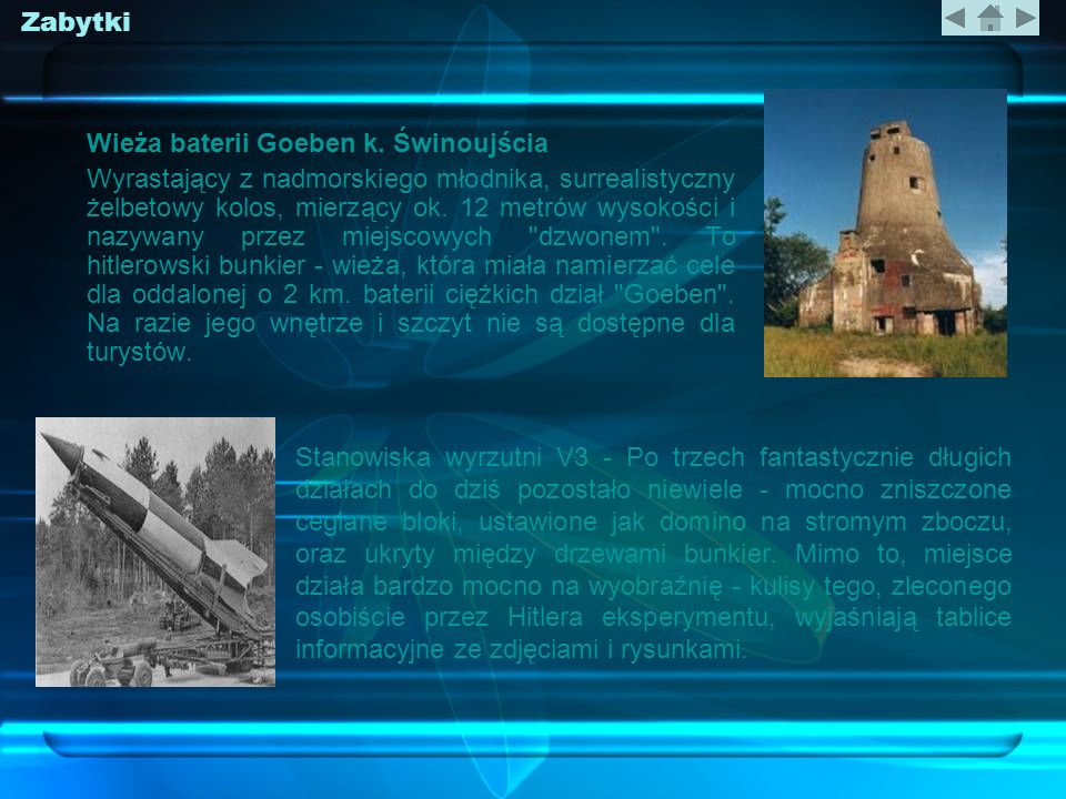Wieża baterii Goeben k. Świnoujścia Wyrastający z nadmorskiego młodnika, surrealistyczny żelbetowy kolos, mierzący ok. 12 metrów wysokości i nazywany