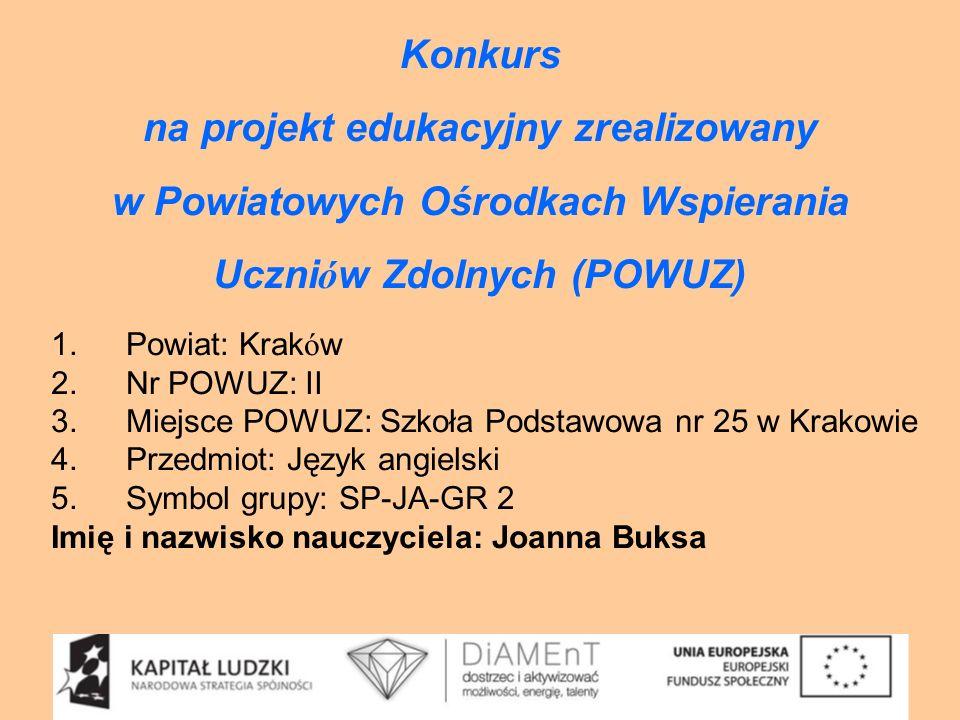 Konkurs na projekt edukacyjny zrealizowany w Powiatowych Ośrodkach Wspierania Uczni ó w Zdolnych (POWUZ) 1. Powiat: Krak ó w 2. Nr POWUZ: II 3. Miejsc
