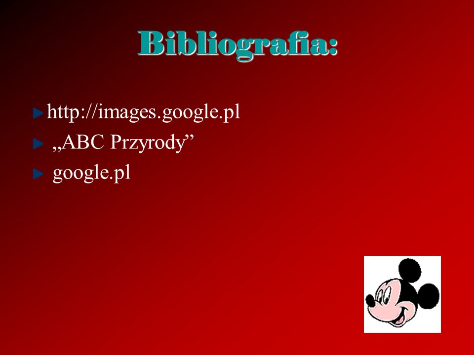 Bibliografia: http://images.google.pl ABC Przyrody google.pl