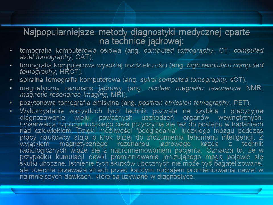 Najpopularniejsze metody diagnostyki medycznej oparte na technice jądrowej: tomografia komputerowa osiowa (ang. computed tomography, CT, computed axia