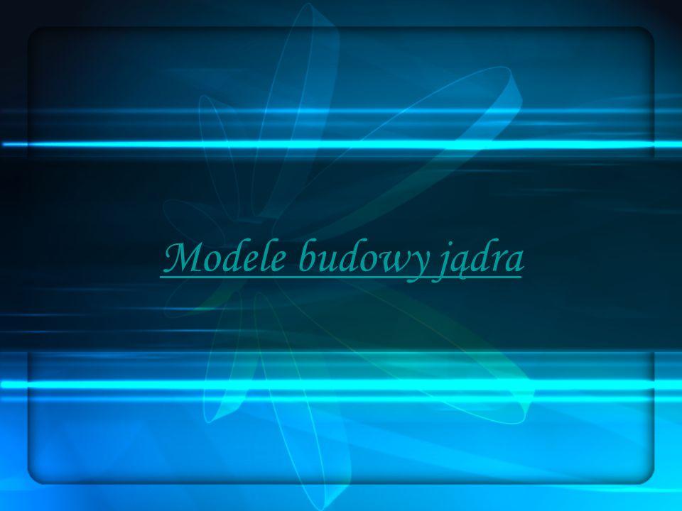 Modele budowy jądra