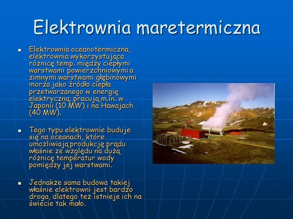 Elektrownia maretermiczna Elektrownia oceanotermiczna, elektrownia wykorzystująca różnicę temp. między ciepłymi warstwami powierzchniowymi a zimnymi w