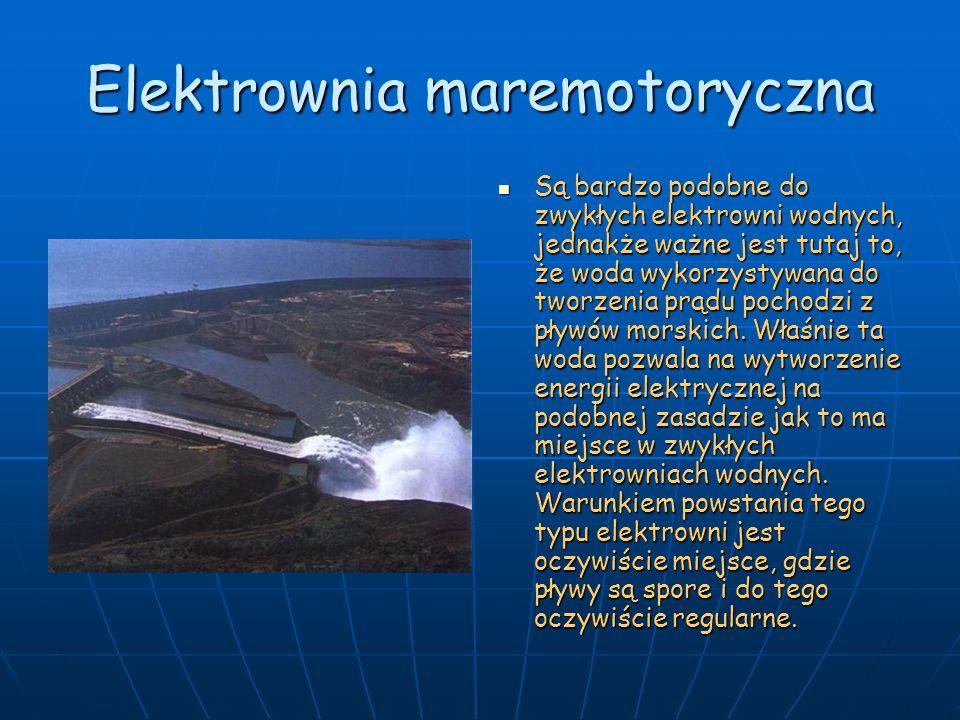 Elektrownia maremotoryczna Są bardzo podobne do zwykłych elektrowni wodnych, jednakże ważne jest tutaj to, że woda wykorzystywana do tworzenia prądu p