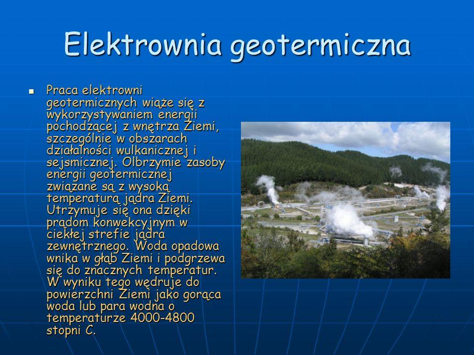 Elektrownia geotermiczna Praca elektrowni geotermicznych wiąże się z wykorzystywaniem energii pochodzącej z wnętrza Ziemi, szczególnie w obszarach dzi