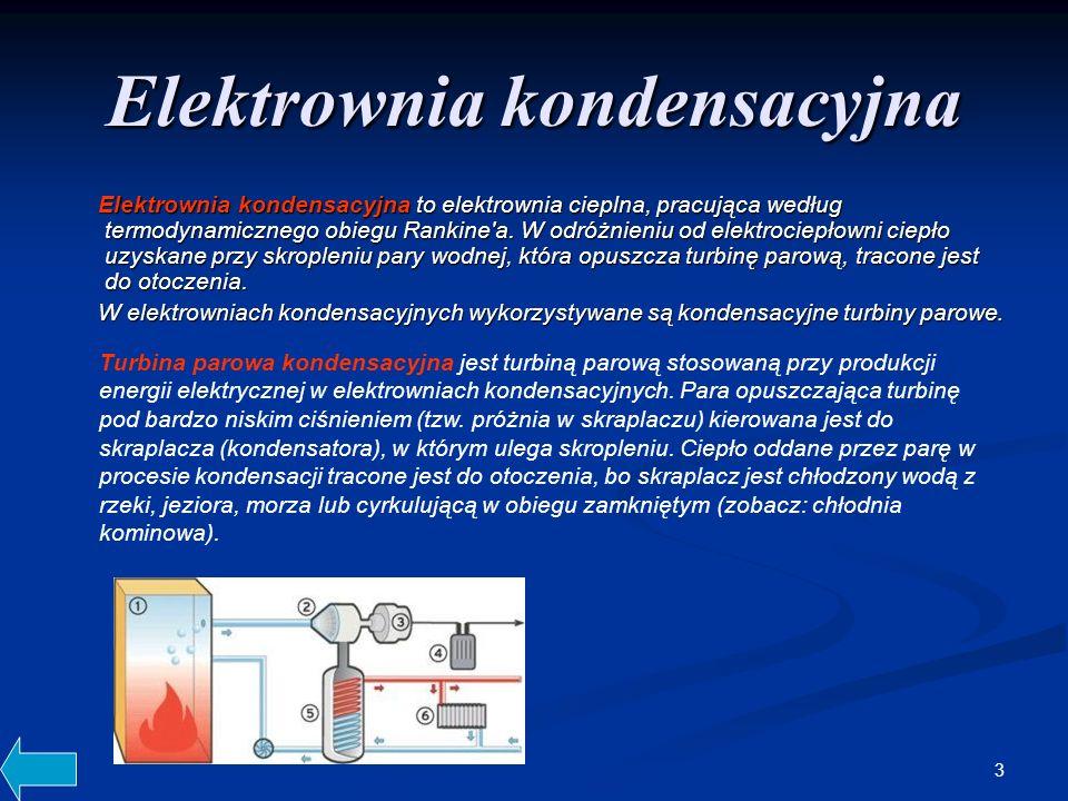3 Elektrownia kondensacyjna Elektrownia kondensacyjna to elektrownia cieplna, pracująca według termodynamicznego obiegu Rankine'a. W odróżnieniu od el