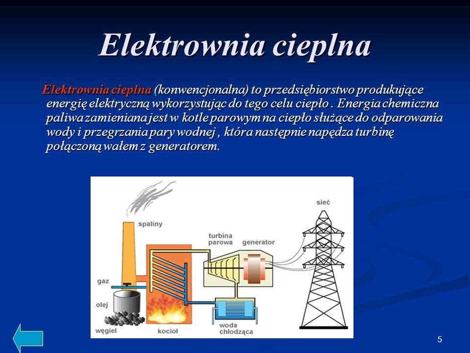 5 Elektrownia cieplna Elektrownia cieplna (konwencjonalna) to przedsiębiorstwo produkujące energię elektryczną wykorzystując do tego celu ciepło.