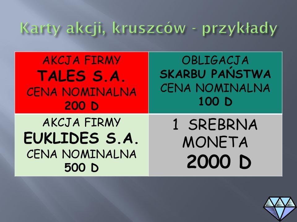 AKCJA FIRMY TALES S.A. CENA NOMINALNA 200 D OBLIGACJA SKARBU PAŃSTWA CENA NOMINALNA 100 D AKCJA FIRMY EUKLIDES S.A. CENA NOMINALNA 500 D 1 SREBRNA MON