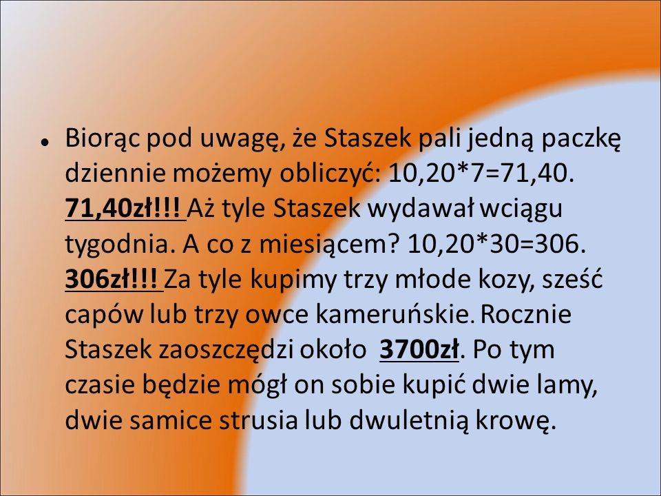 Biorąc pod uwagę, że Staszek pali jedną paczkę dziennie możemy obliczyć: 10,20*7=71,40. 71,40zł!!! Aż tyle Staszek wydawał wciągu tygodnia. A co z mie