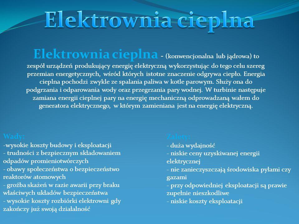 Elektrownia cieplna - (konwencjonalna lub jądrowa) to zespół urządzeń produkujący energię elektryczną wykorzystując do tego celu szereg przemian energ