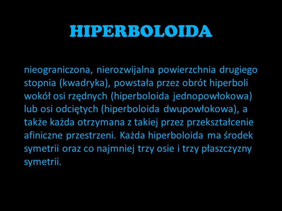 HIPERBOLOIDA nieograniczona, nierozwijalna powierzchnia drugiego stopnia (kwadryka), powstała przez obrót hiperboli wokół osi rzędnych (hiperboloida j