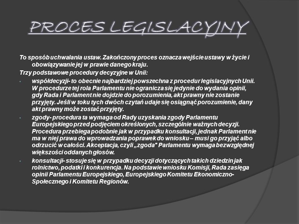 To sposób uchwalania ustaw. Zakończony proces oznacza wejście ustawy w życie i obowiązywanie jej w prawie danego kraju. Trzy podstawowe procedury decy