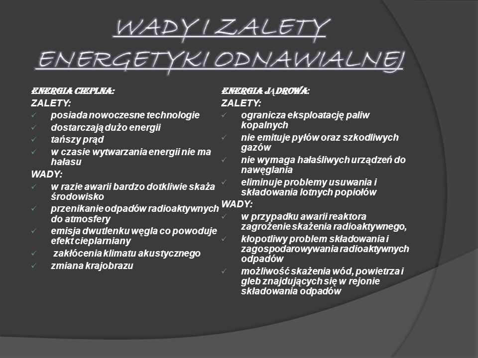 ENERGIA CIEPLNA: ZALETY: posiada nowoczesne technologie dostarczają dużo energii tańszy prąd w czasie wytwarzania energii nie ma hałasu WADY: w razie